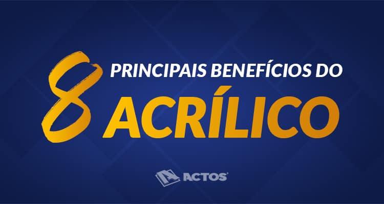 8 Principais Benefícios do Acrílico