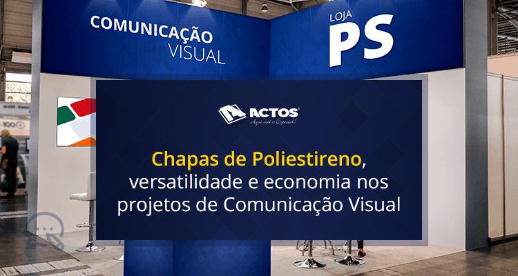Chapas de Poliestireno, versatilidade e economia nos projetos de comunicação visual
